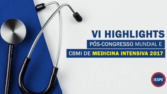 VI HIGHLIGHTS – Pós-Congresso Mundial e CBMI de Medicina Intensiva 2017